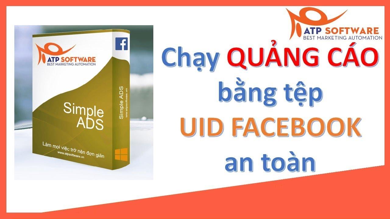 Quảng Cáo Facebook Ads Theo UID Hiệu Quả Gấp 3-5 lần với phần mềm Simple Ads  của ATP Software | Kiến Thức MMO